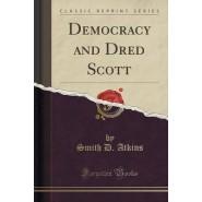 Democracy and Dred Scott (Classic Reprint)