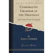 Comparative Grammar of the Dravidian :South-Indian Family of Languages (Classic Reprint)