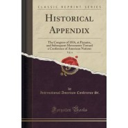 Historical Appendix, Vol. 4 :The Congress of 1816, at Panama, and Subsequent Movements Toward a Conference of American Nations (Classic Reprint)
