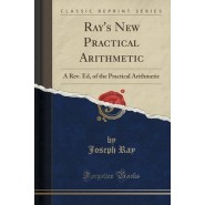 Rays New Practical Arithmetic :A REV. Ed, of the Practical Arithmetic (Classic Reprint)