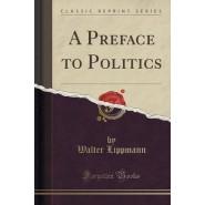 A Preface to Politics (Classic Reprint)