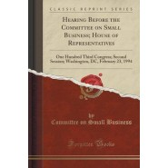 Apec and Oecd, International Focus on Small Business :Hearing Before the Committee on Small Business, House of Representatives, One Hundred Third Congress, Second Session, Washington, DC, February 23, 1994 (Classic Reprint)