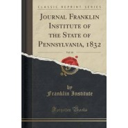 Journal Franklin Institute of the State of Pennsylvania, 1832, Vol. 10 (Classic Reprint)