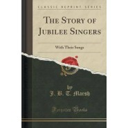 The Story of Jubilee Singers :With Their Songs (Classic Reprint)
