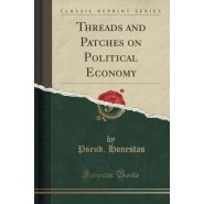 Threads and Patches on Political Economy (Classic Reprint)