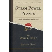 Steam Power Plants :Their Design and Construction (Classic Reprint)