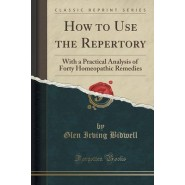 How to Use the Repertory :With a Practical Analysis of Forty Homeopathic Remedies (Classic Reprint)