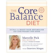 The Core Balance Diet :28 Days to Boost Your Metabolism and Lose Weight for Good