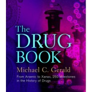 The Drug Book :From Arsenic to Xanax, 250 Milestones in the History of Drugs