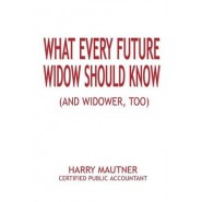 What Every Future Widow Should Know :(And Widower Too)