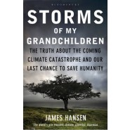 Storms of My Grandchildren :The Truth About the Coming Climate Catastrophe and Our Last Chance to Save Humanity