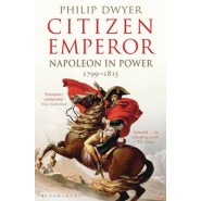 Citizen Emperor :Napoleon in Power 1799-1815