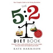 The 5:2 Diet Book :Feast for 5 Days a Week and Fast for 2 to Lose Weight, Boost Your Brain and Transform Your Health