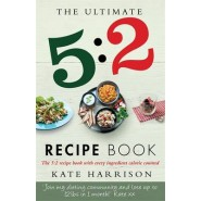 The Ultimate 5:2 Diet Recipe Book :Easy, Calorie Counted Fast Day Meals Youll Love