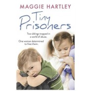 Tiny Prisoners :Two Siblings Trapped in a World of Abuse. One Woman Determined to Free Them.