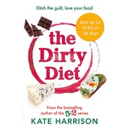 The Dirty Diet :Ditch the guilt, love your food