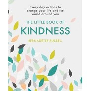 The Little Book of Kindness :Everyday actions to change your life and the world around you