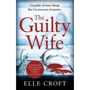The Guilty Wife :A thrilling psychological suspense with twists and turns that grip you to the very last page