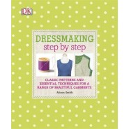 Dressmaking Step by Step :Classic Patterns and Essential Techniques for a Range of Beautiful Garments