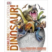Knowledge Encyclopedia Dinosaur! :Over 60 Prehistoric Creatures as You've Never Seen Them Before
