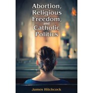 Abortion, Religious Freedom, and Catholic Politics
