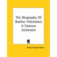 The Biography of Basilus Valentinus a Famous Alchemist