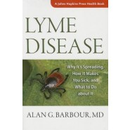 Lyme Disease :Why Its Spreading, How It Makes You Sick, and What to Do about It