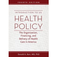 Introduction to US Health Policy :The Organization, Financing, and Delivery of Health Care in America