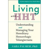 Living with HHT :Understanding and Managing Your Hereditary Hemorrhagic Telangiectasia