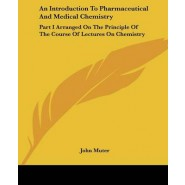 An Introduction To Pharmaceutical And Medical Chemistry :Part I Arranged On The Principle Of The Course Of Lectures On Chemistry