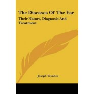The Diseases Of The Ear :Their Nature, Diagnosis And Treatment