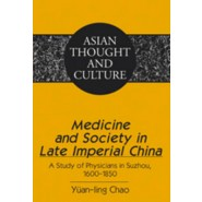 Medicine and Society in Late Imperial China :A Study of Physicians in Suzhou, 1600-1850