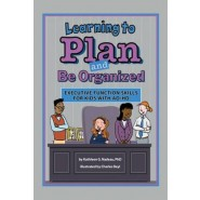 Learning to Plan and Be Organized :Executive Function Skills for Kids with AD/HD