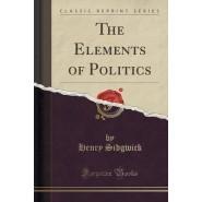 The Elements of Politics (Classic Reprint)