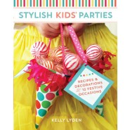 Stylish Kids Parties :Recipes and Decorations for 12 Festive Occasions