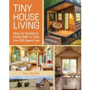 Tiny House Living :Ideas for Building and Living Well in Less than 400 Square Feet