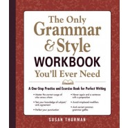 The Only Grammar & Style Workbook You'll Ever Need :A One-Stop Practice and Exercise Book for Perfect Writing