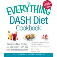 The Everything DASH Diet Cookbook :Lower your blood pressure and lose weight - with 300 quick and easy recipes! Lower your blood pressure without drugs, Lose weight and keep it off, Prevent diabetes, strokes, and kidney stones, Boost your energy, and Stay