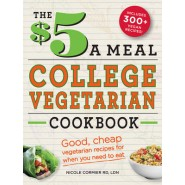 The $5 a Meal College Vegetarian Cookbook :Good, Cheap Vegetarian Recipes for When You Need to Eat