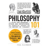 Philosophy 101 :From Plato and Socrates to Ethics and Metaphysics, an Essential Primer on the History of Thought
