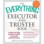 The Everything Executor and Trustee Book :A Step-by-Step Guide to Estate and Trust Administration