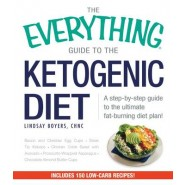 The Everything Guide To The Ketogenic Diet :A Step-by-Step Guide to the Ultimate Fat-Burning Diet Plan!