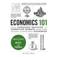Economics 101 :From Consumer Behavior to Competitive Markets--Everything You Need to Know About Economics