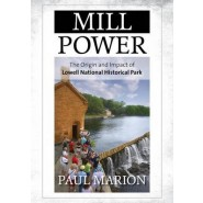 Mill Power :The Origin and Impact of Lowell National Historical Park