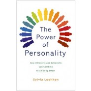 The Power of Personality :How Introverts and Extroverts Can Combine to Amazing Effect
