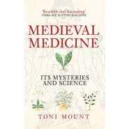 Medieval Medicine :Its Mysteries and Science