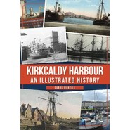 Kirkcaldy Harbour :An Illustrated History