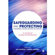 Safeguarding and Protecting Children, Young People and Families :A Guide for Nurses and Midwives