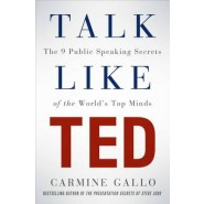 Talk Like TED :The 9 Public Speaking Secrets of the World's Top Minds