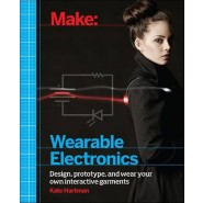 Make: Wearable and Flexible Electronics :Tools and Techniques for Prototyping Wearable Electronics